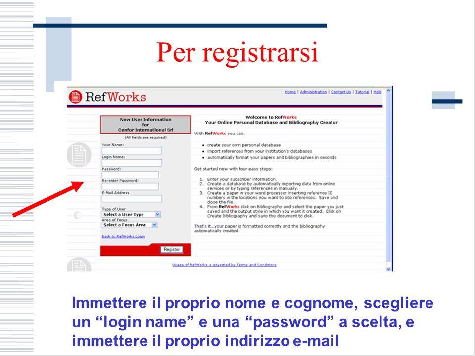 Per registrarsi Immettere il proprio nome e cognome, scegliere un login name e una password a scelta, e immettere il proprio indirizzo e-mail.
