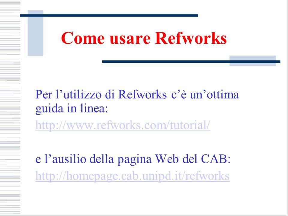 Come usare Refworks Per l'utilizzo di Refworks c'è un'ottima guida in linea: http://www.refworks.com/tutorial/