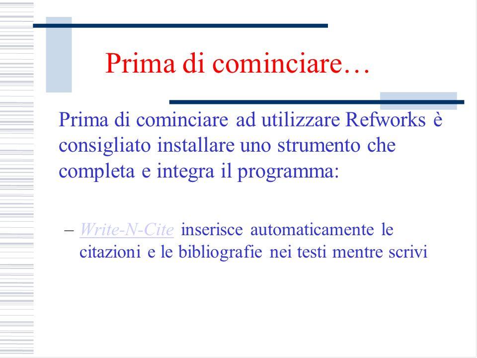 Prima di cominciare… Prima di cominciare ad utilizzare Refworks è consigliato installare uno strumento che completa e integra il programma: