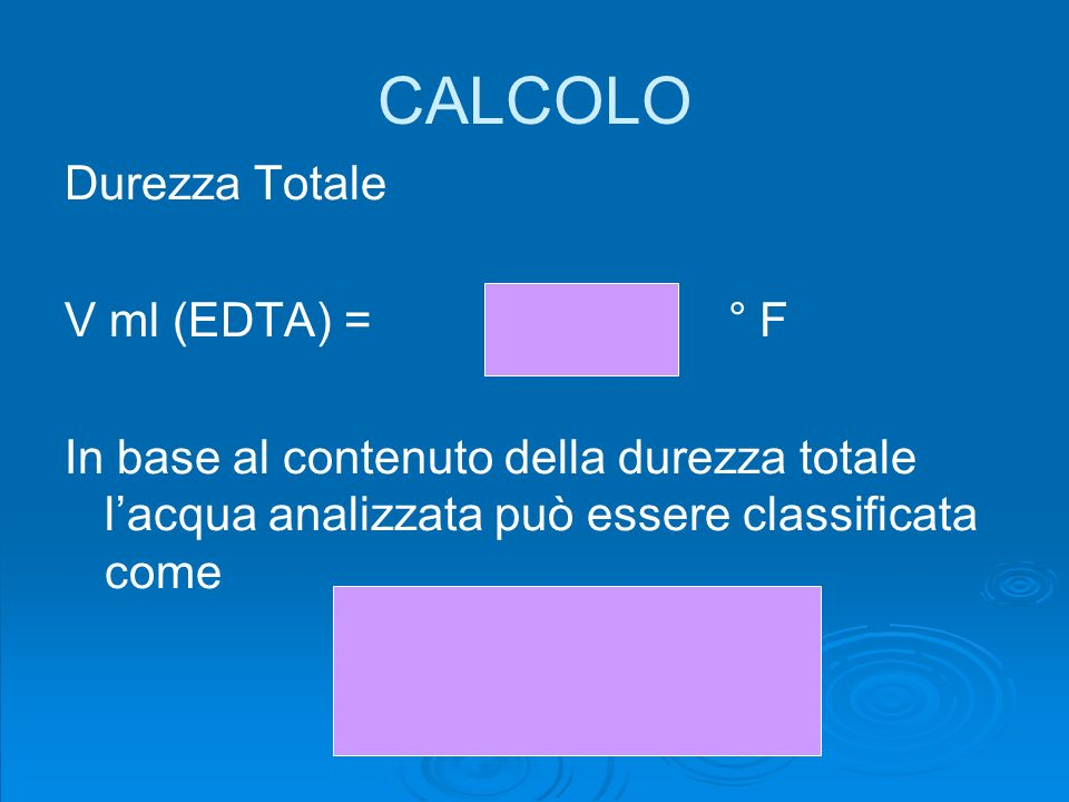 CALCOLO Durezza Totale V ml (EDTA) = ° F