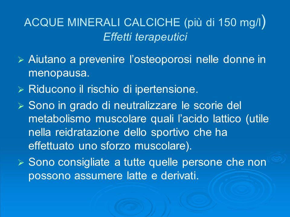 ACQUE MINERALI CALCICHE (più di 150 mg/l) Effetti terapeutici