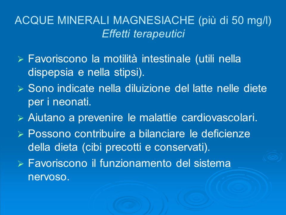 ACQUE MINERALI MAGNESIACHE (più di 50 mg/l) Effetti terapeutici
