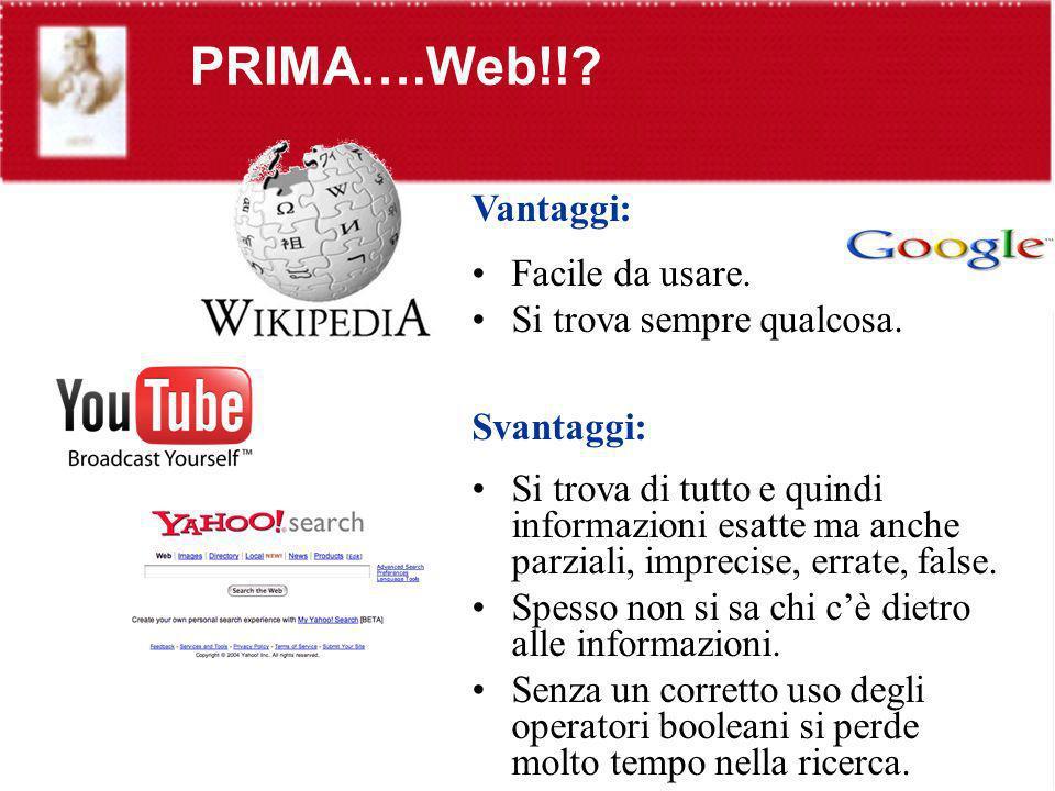 PRIMA….Web!! Vantaggi: Facile da usare. Si trova sempre qualcosa.
