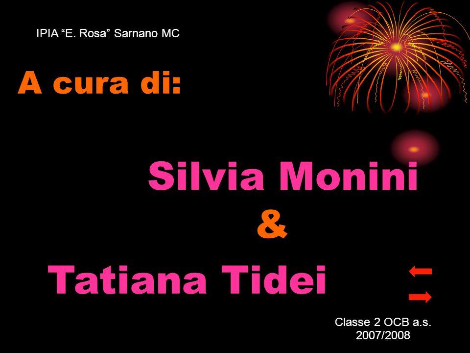 Silvia Monini & Tatiana Tidei A cura di: IPIA E. Rosa Sarnano MC