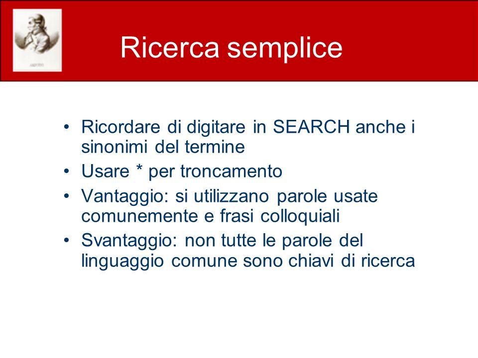 Ricerca semplice Ricordare di digitare in SEARCH anche i sinonimi del termine. Usare * per troncamento.