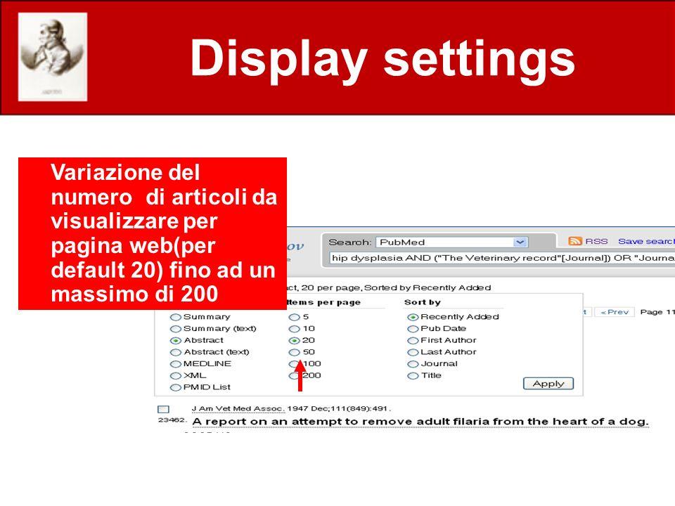 Display settings Variazione del numero di articoli da visualizzare per pagina web(per default 20) fino ad un massimo di 200.