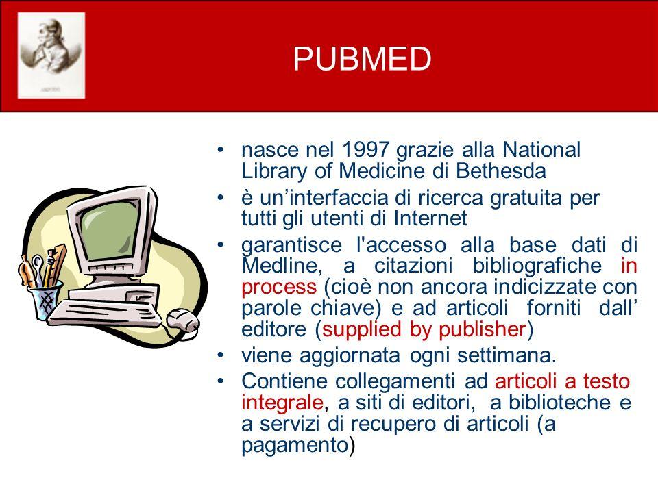 PUBMED nasce nel 1997 grazie alla National Library of Medicine di Bethesda. è un'interfaccia di ricerca gratuita per tutti gli utenti di Internet.
