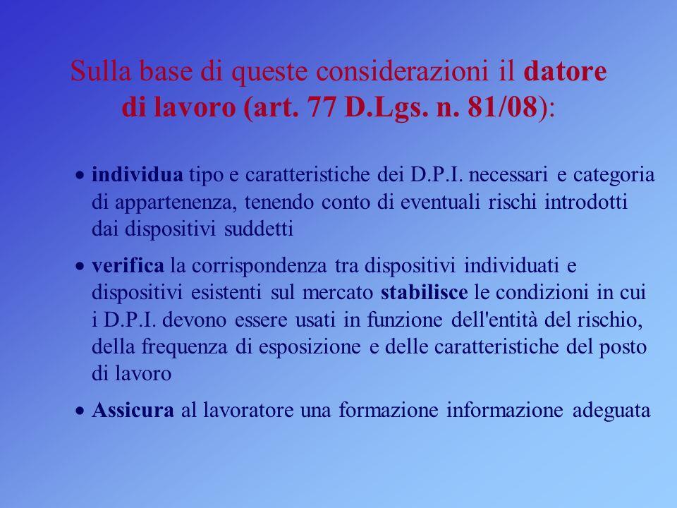Sulla base di queste considerazioni il datore di lavoro (art. 77 D.Lgs. n. 81/08):