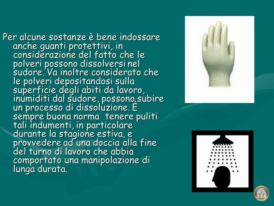 Per alcune sostanze è bene indossare anche guanti protettivi, in considerazione del fatto che le polveri possono dissolversi nel sudore.