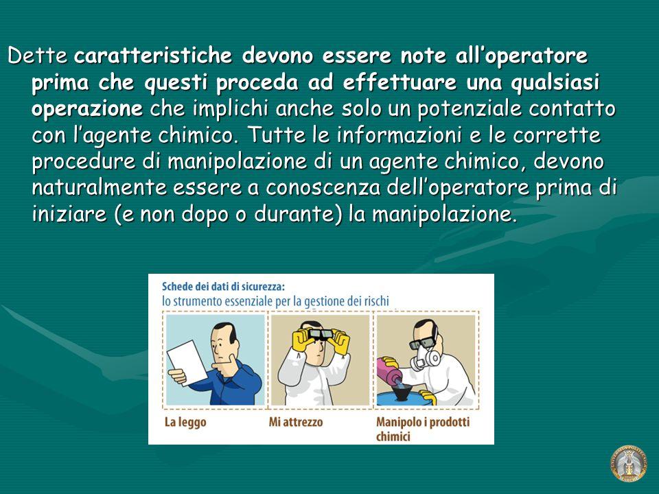 Dette caratteristiche devono essere note all'operatore prima che questi proceda ad effettuare una qualsiasi operazione che implichi anche solo un potenziale contatto con l'agente chimico.