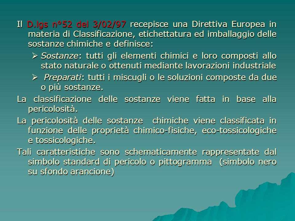 Il D.lgs n°52 del 3/02/97 recepisce una Direttiva Europea in materia di Classificazione, etichettatura ed imballaggio delle sostanze chimiche e definisce: