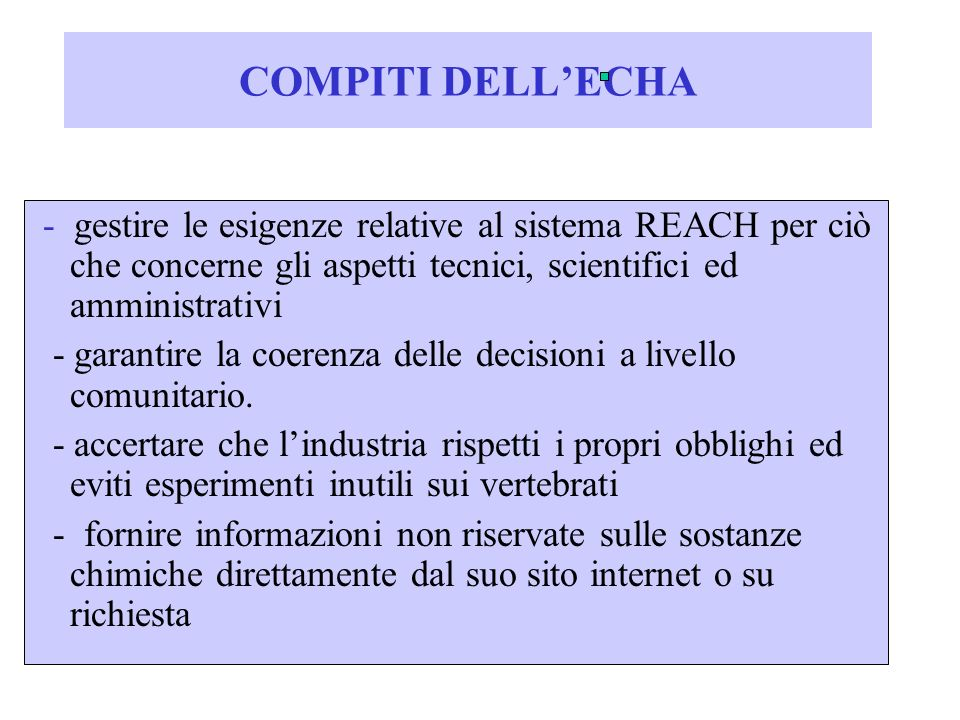 COMPITI DELL'ECHA - gestire le esigenze relative al sistema REACH per ciò che concerne gli aspetti tecnici, scientifici ed amministrativi.