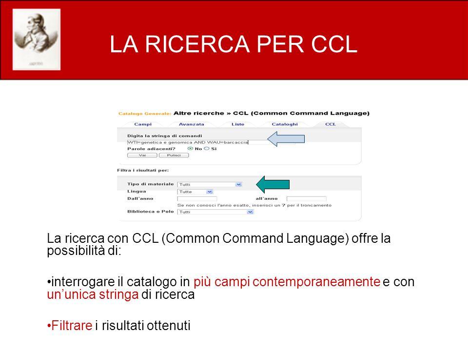 LA RICERCA PER CCL La ricerca con CCL (Common Command Language) offre la possibilità di:
