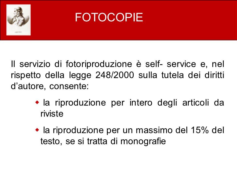 FOTOCOPIE Il servizio di fotoriproduzione è self- service e, nel rispetto della legge 248/2000 sulla tutela dei diritti d'autore, consente: