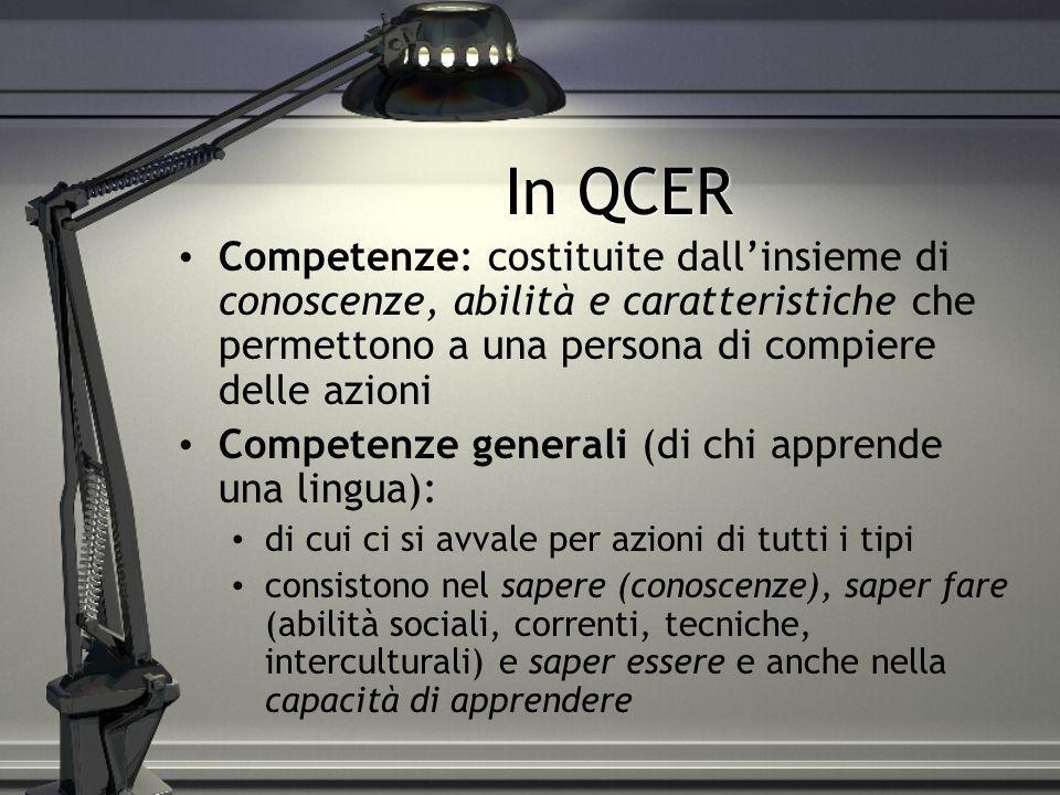 In QCERCompetenze: costituite dall'insieme di conoscenze, abilità e caratteristiche che permettono a una persona di compiere delle azioni.