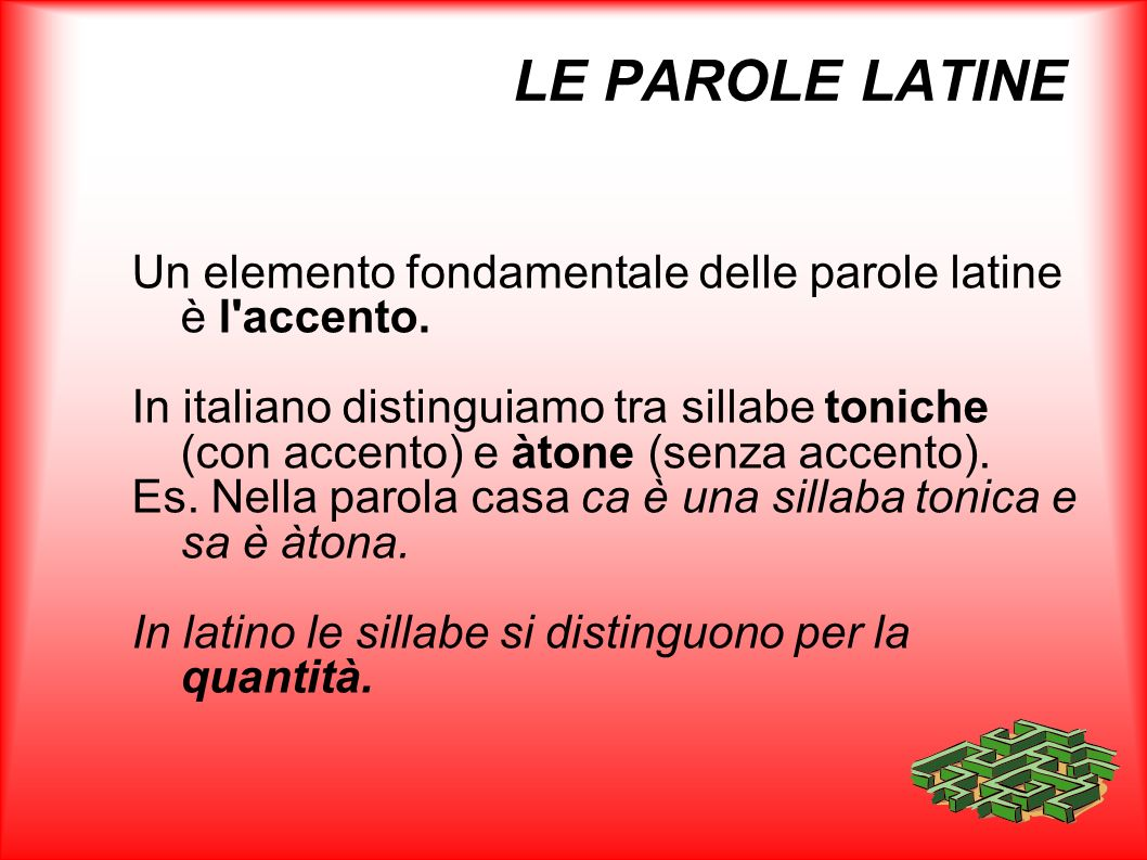 LE PAROLE LATINEUn elemento fondamentale delle parole latine è l accento.