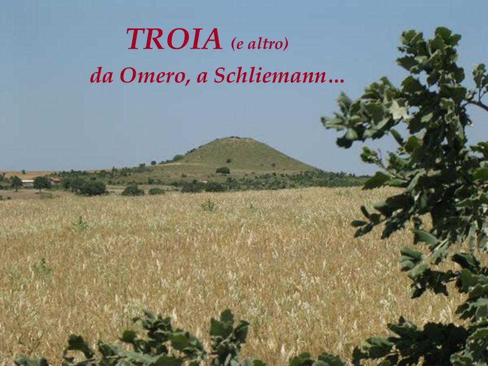 TROIA (e altro) da Omero, a Schliemann…
