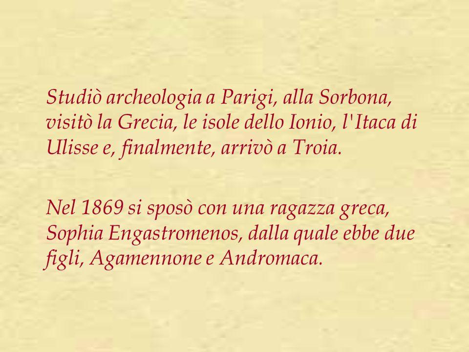 Studiò archeologia a Parigi, alla Sorbona, visitò la Grecia, le isole dello Ionio, l Itaca di Ulisse e, finalmente, arrivò a Troia.