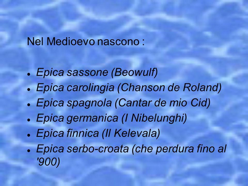 Nel Medioevo nascono : Epica sassone (Beowulf) Epica carolingia (Chanson de Roland) Epica spagnola (Cantar de mio Cid)
