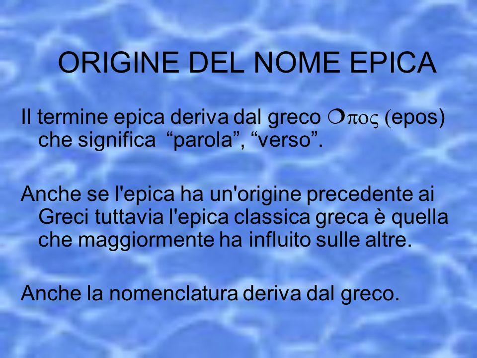 ORIGINE DEL NOME EPICA Il termine epica deriva dal greco epos) che significa parola , verso .