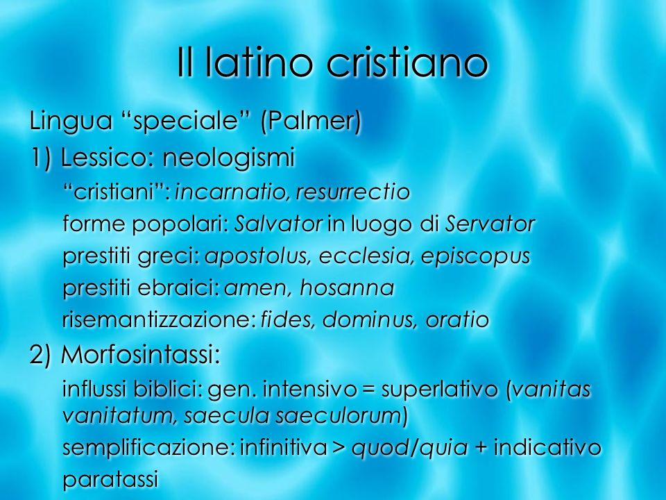 Il latino cristiano Lingua speciale (Palmer) 1) Lessico: neologismi