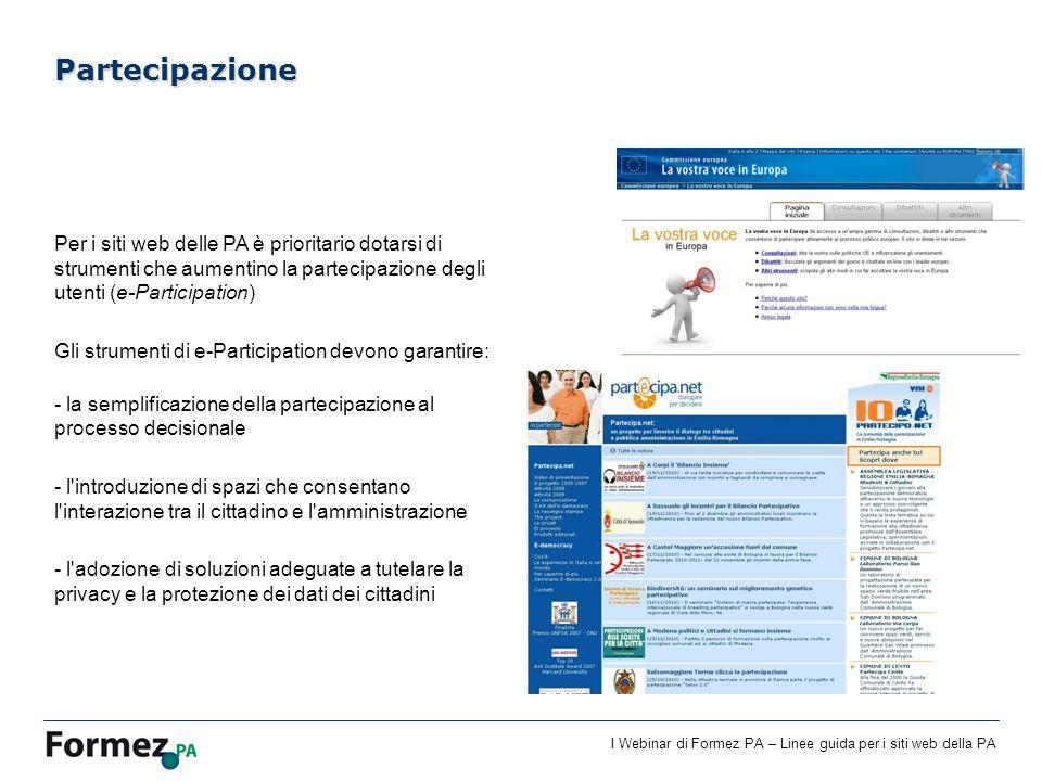 Partecipazione Per i siti web delle PA è prioritario dotarsi di strumenti che aumentino la partecipazione degli utenti (e-Participation)