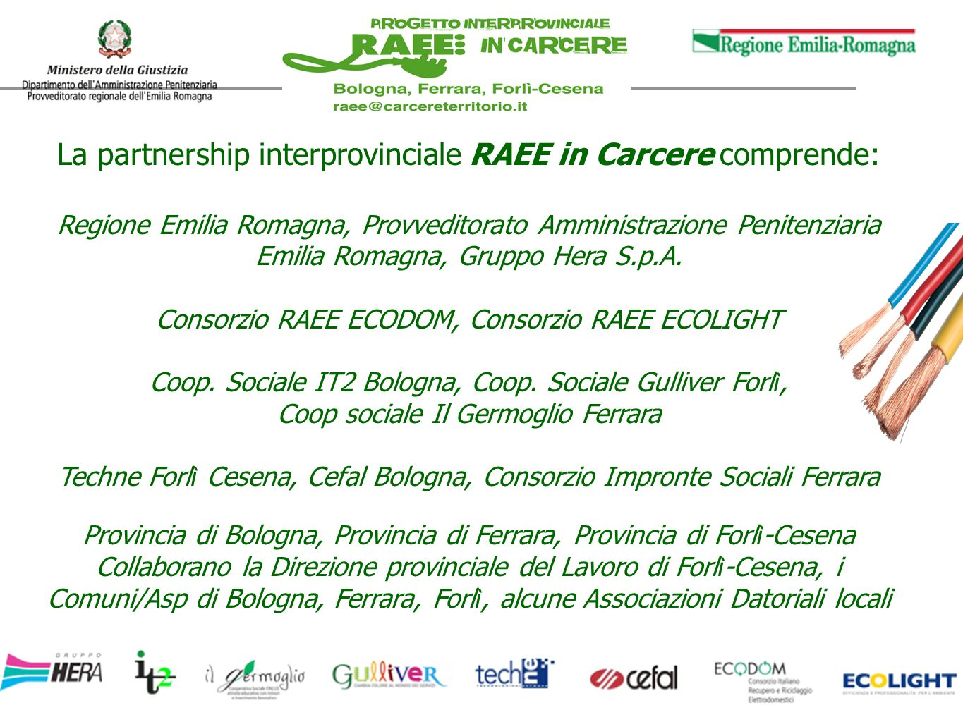 La partnership interprovinciale RAEE in Carcere comprende: