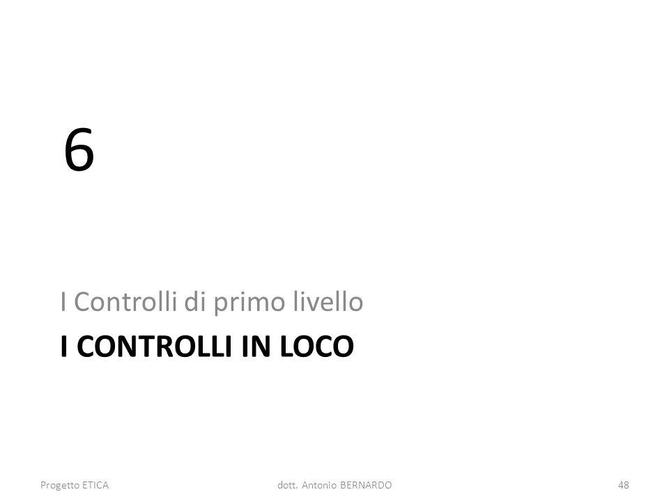 6 I CONTROLLI IN LOCO I Controlli di primo livello Progetto ETICA