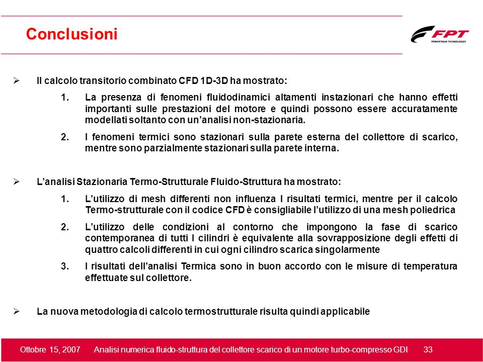 Conclusioni Il calcolo transitorio combinato CFD 1D-3D ha mostrato: