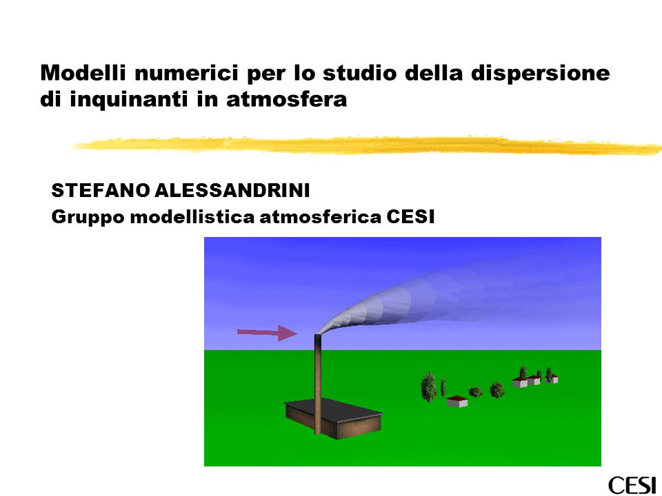 STEFANO ALESSANDRINI Gruppo modellistica atmosferica CESI