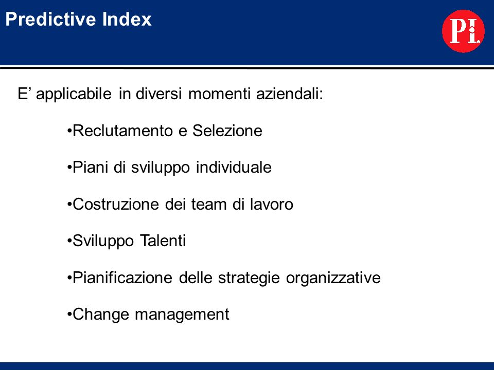 Predictive Index E' applicabile in diversi momenti aziendali: