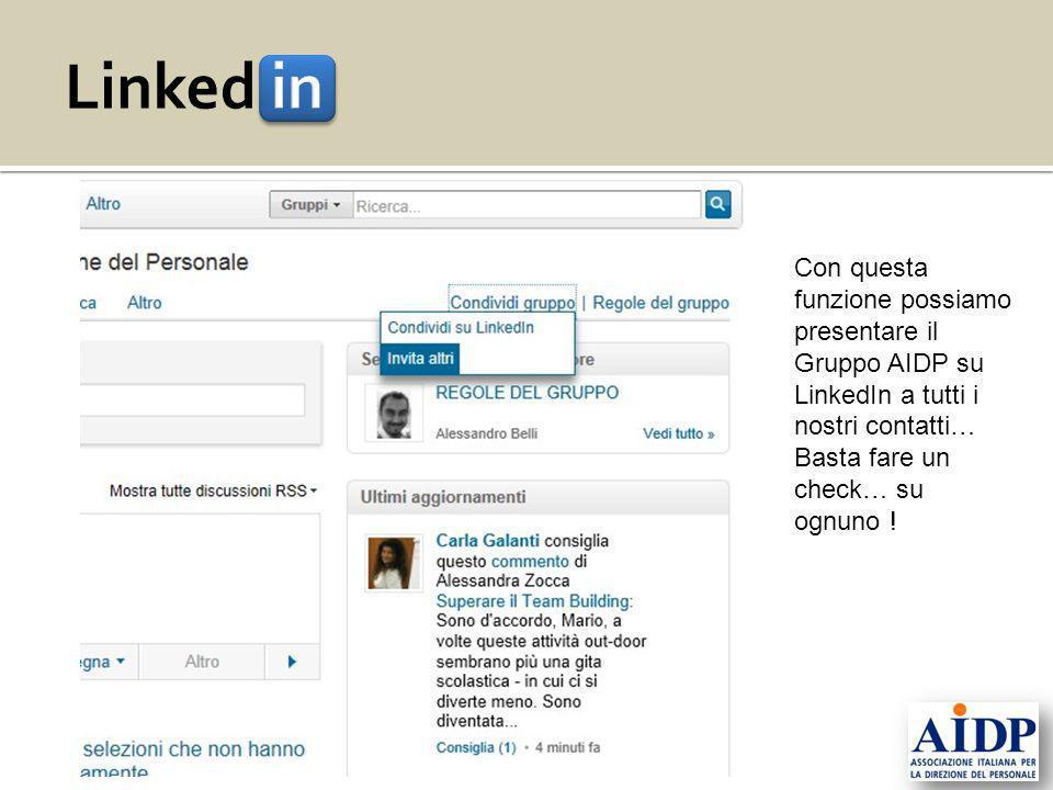 Linked in Con questa funzione possiamo presentare il Gruppo AIDP su LinkedIn a tutti i nostri contatti…