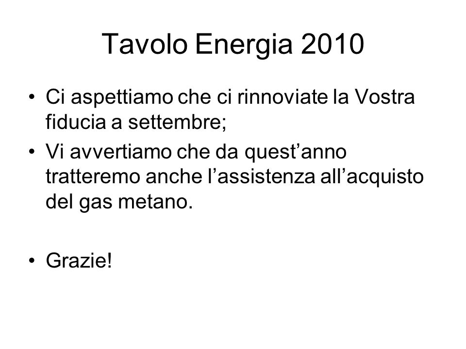Tavolo Energia 2010Ci aspettiamo che ci rinnoviate la Vostra fiducia a settembre;