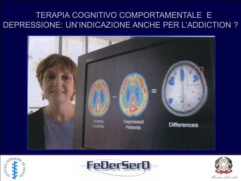 TERAPIA COGNITIVO COMPORTAMENTALE E DEPRESSIONE: UN'INDICAZIONE ANCHE PER L'ADDICTION