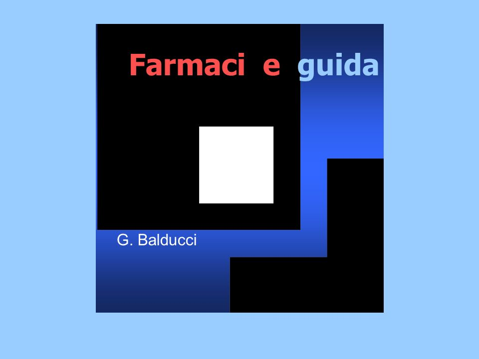 Farmaci e guida G. Balducci