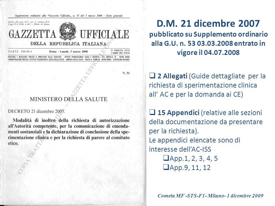 D.M. 21 dicembre 2007 pubblicato su Supplemento ordinario alla G.U. n. 53 03.03.2008 entrato in vigore il 04.07.2008.
