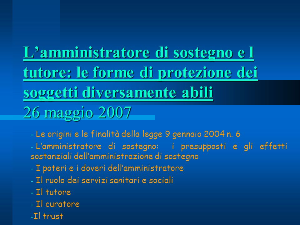 L'amministratore di sostegno e l tutore: le forme di protezione dei soggetti diversamente abili 26 maggio 2007