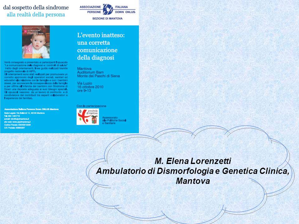 M. Elena Lorenzetti Ambulatorio di Dismorfologia e Genetica Clinica, Mantova