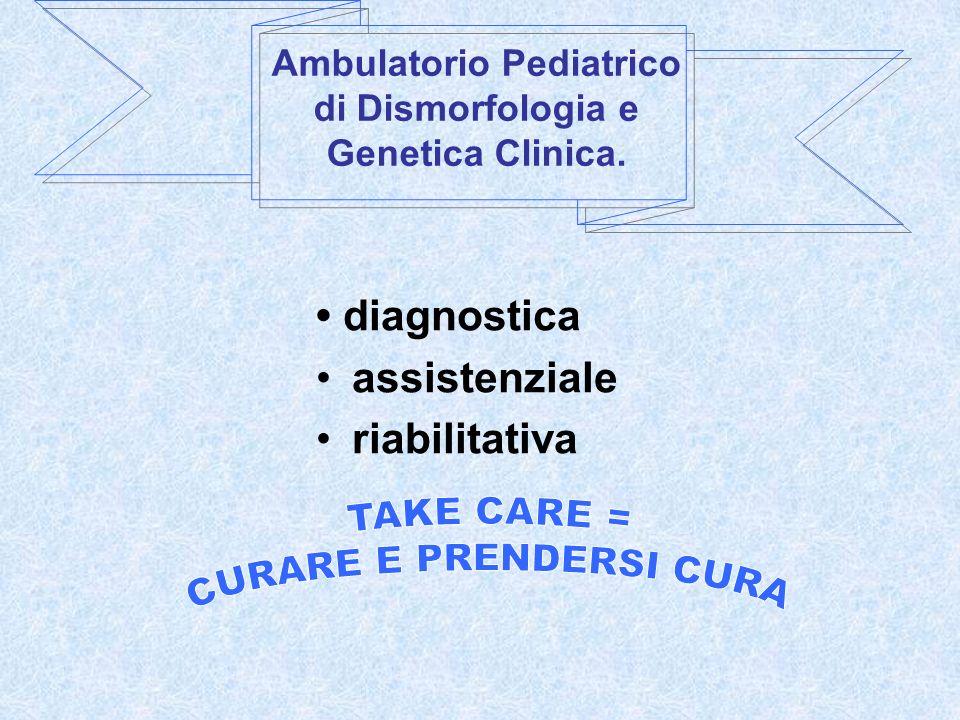 Ambulatorio Pediatrico di Dismorfologia e Genetica Clinica.