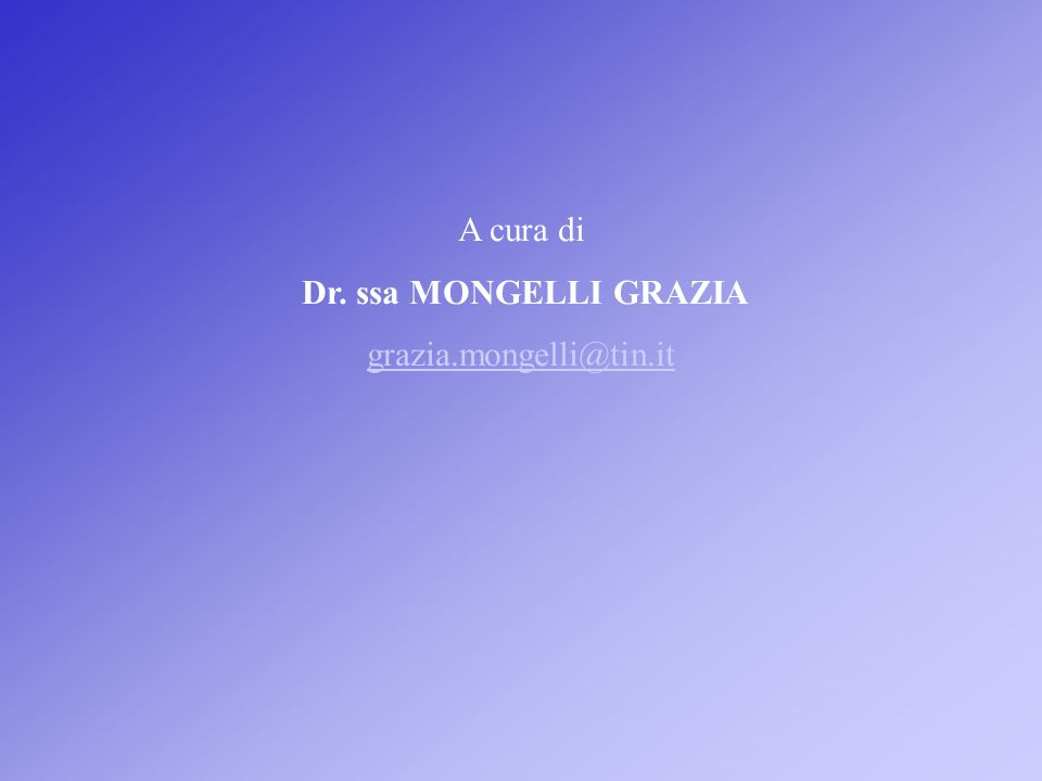 A cura di Dr. ssa MONGELLI GRAZIA grazia.mongelli@tin.it