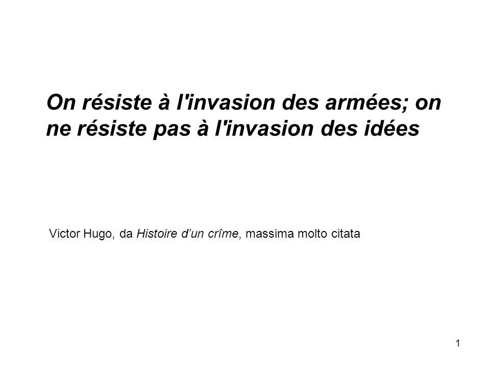 On résiste à l invasion des armées; on ne résiste pas à l invasion des idées