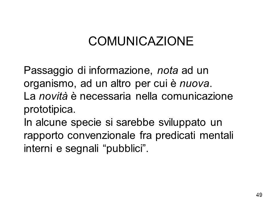 COMUNICAZIONEPassaggio di informazione, nota ad un organismo, ad un altro per cui è nuova. La novità è necessaria nella comunicazione prototipica.