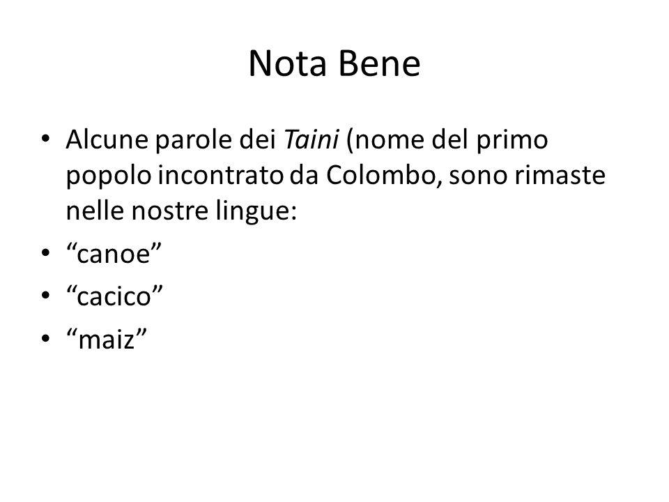 Nota Bene Alcune parole dei Taini (nome del primo popolo incontrato da Colombo, sono rimaste nelle nostre lingue: