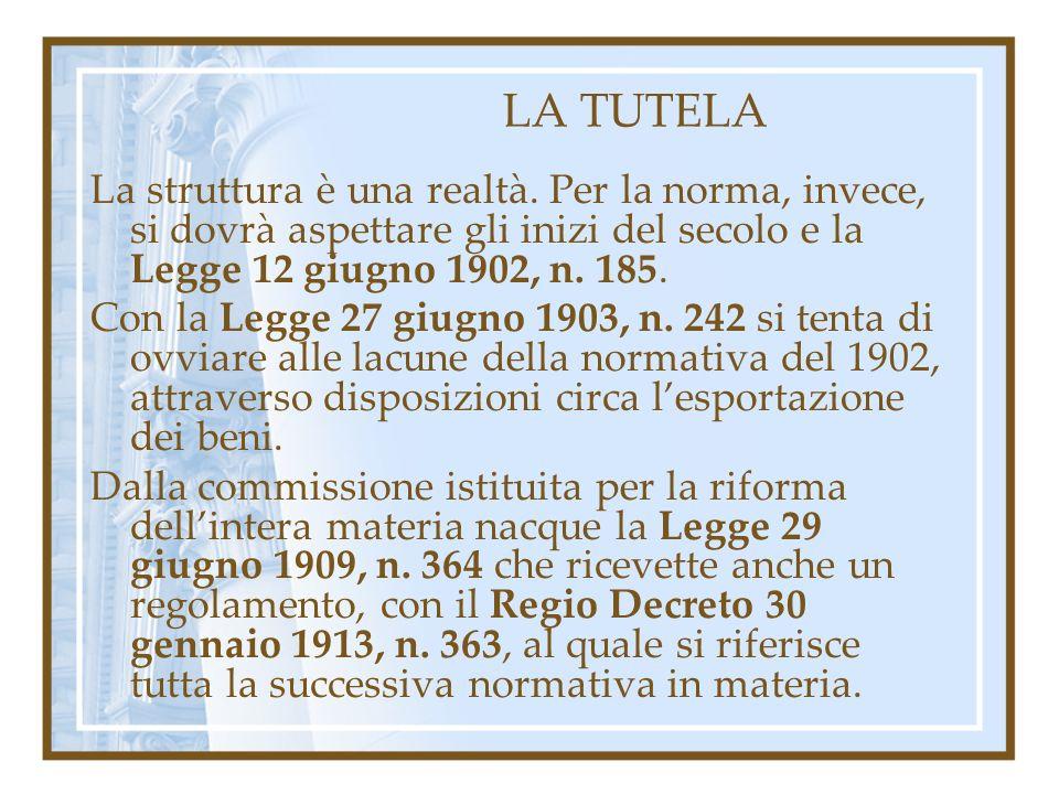 LA TUTELA La struttura è una realtà. Per la norma, invece, si dovrà aspettare gli inizi del secolo e la Legge 12 giugno 1902, n. 185.