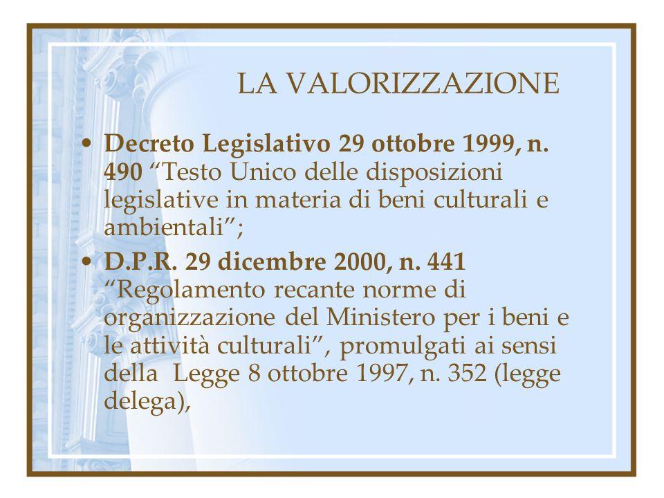LA VALORIZZAZIONE Decreto Legislativo 29 ottobre 1999, n. 490 Testo Unico delle disposizioni legislative in materia di beni culturali e ambientali ;