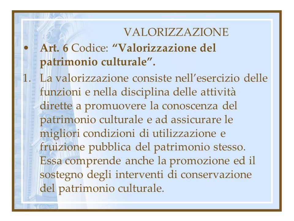 VALORIZZAZIONE Art. 6 Codice: Valorizzazione del patrimonio culturale .