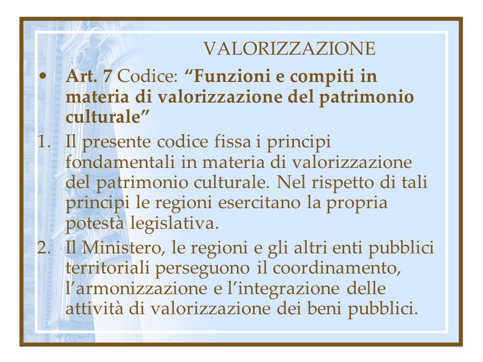 VALORIZZAZIONE Art. 7 Codice: Funzioni e compiti in materia di valorizzazione del patrimonio culturale