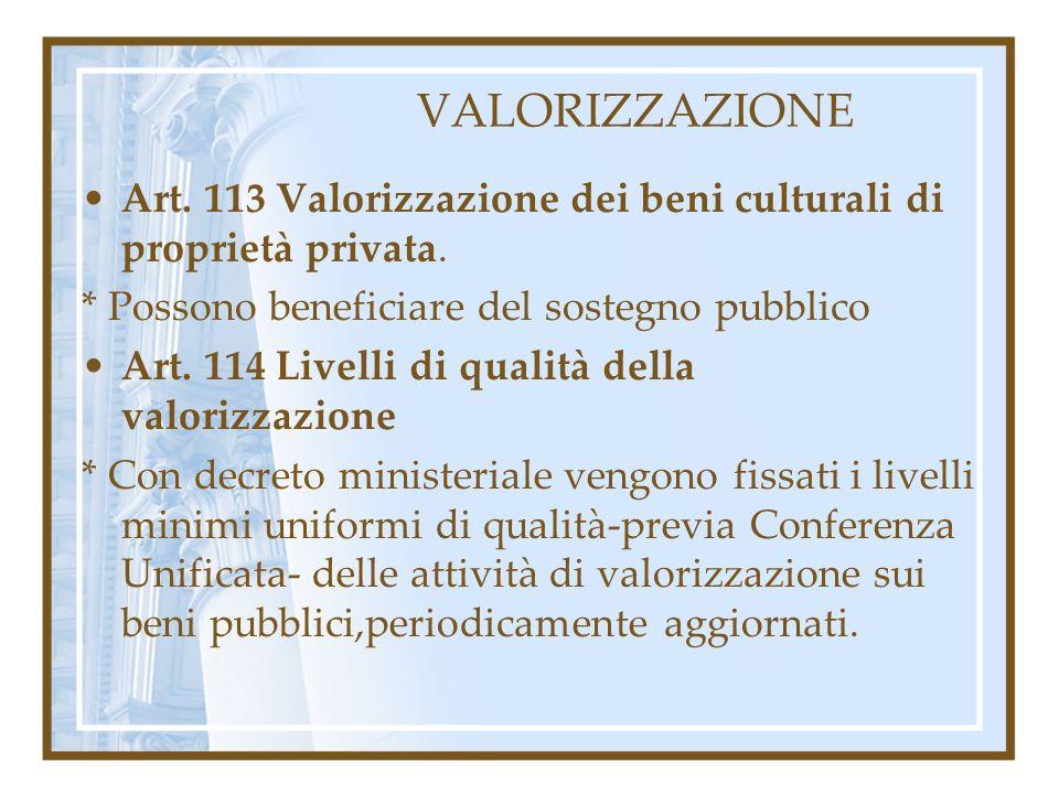 VALORIZZAZIONE Art. 113 Valorizzazione dei beni culturali di proprietà privata. * Possono beneficiare del sostegno pubblico.