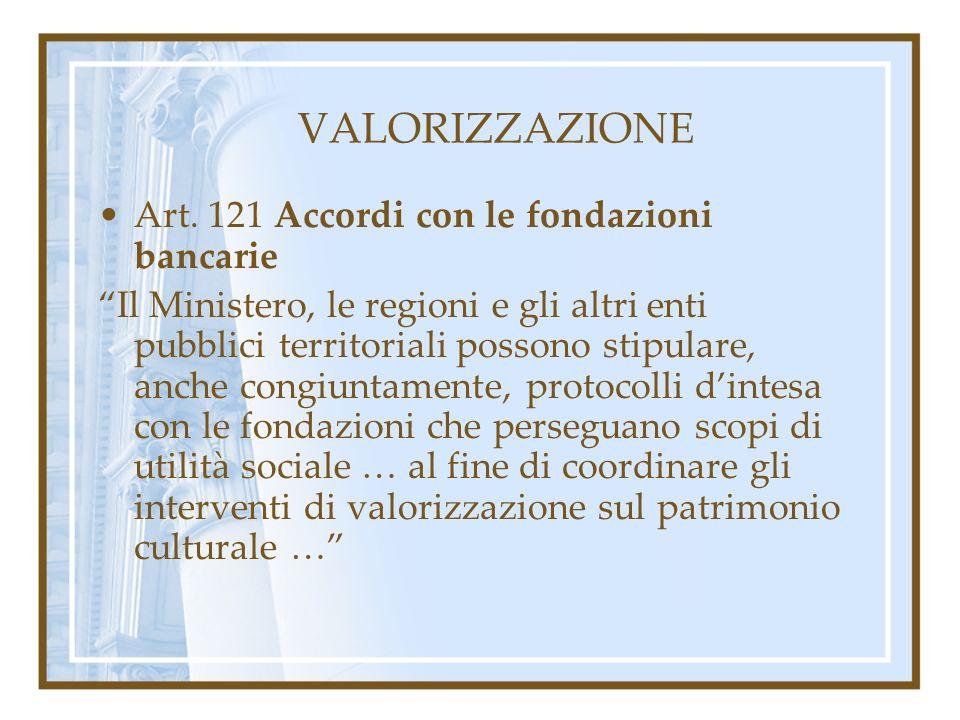 VALORIZZAZIONE Art. 121 Accordi con le fondazioni bancarie