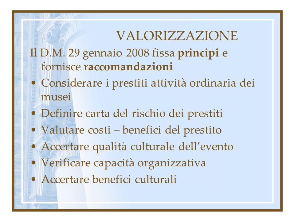 VALORIZZAZIONE Il D.M. 29 gennaio 2008 fissa principi e fornisce raccomandazioni. Considerare i prestiti attività ordinaria dei musei.